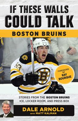 Boston Bruins: Stories from the Boston Bruins Ice, Locker Room, and Press Box