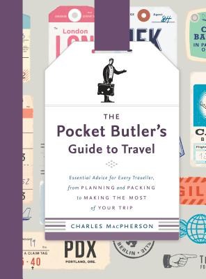 The Pocket Butler's Guide to Travel: Essential Advice for Every Traveller, From Planning and Packing to Making the Most of Your