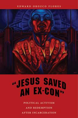Jesus Saved an Ex-Con: Political Activism and Redemption After Incarceration