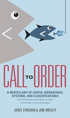Call to Order: A Miscellany of Useful Hierarchies, Systems, and Classifications