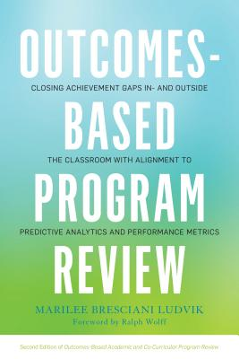 Outcomes-Based Program Review: Closing Achievement Gaps in7 and Outside the Classroom With Alignment to Predictive Analytics and