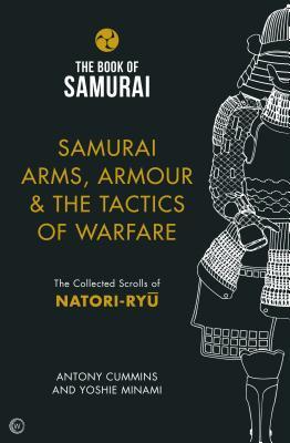 Samurai Arms, Armour & the Tactics of Warfare: The Collected Scrolls of Natori-Ryu