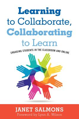 Learning to Collaborate, Collaborating to Learn: Engaging Students in the Classroom and Online