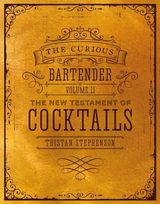 The Curious Bartender: The New Testament of Cocktails