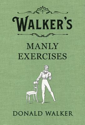Walker's Manly Exercises: Containing Walking, Running, Leaping, Vaulting, Climbing, Skating, Swimming and Other Manly Sports