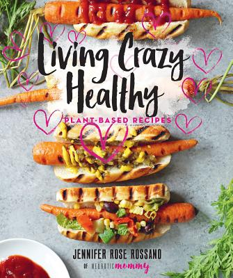 Living Crazy Healthy: Plant-Based Recipes