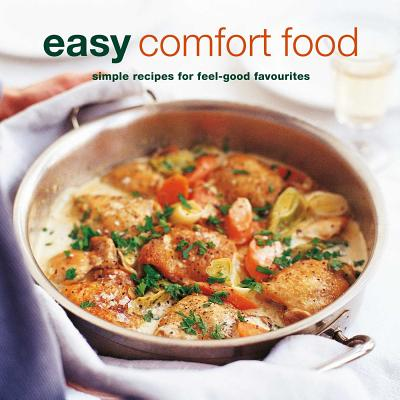 Easy Comfort Food: Over 100 Delicious Recipes for Feel-Good Favourites