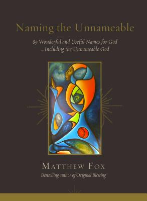 Naming the Unnameable: 89 Wonderful and Useful Names for God... Including the Unnameable God