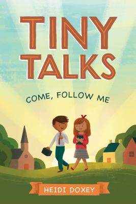 Tiny Talks: Come, Follow Me