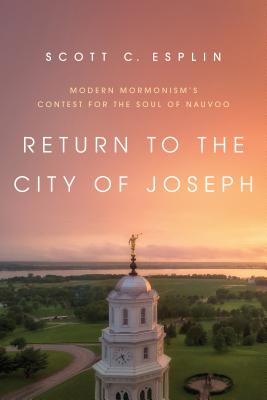 Return to the City of Joseph: Modern Mormonism's Contest for the Soul of Nauvoo