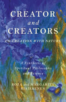 Creator and Creators: Co-creation With Nature: A Synthesis of Spiritual Philosophy and Science
