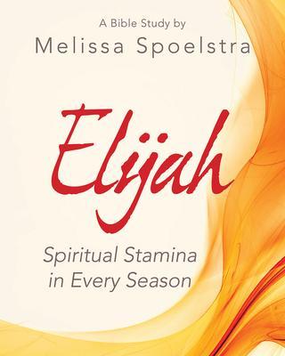 Elijah: Spiritual Stamina in Every Season