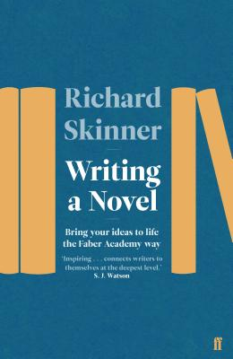 Writing a Novel: Bring Your Ideas to Life the Faber Academy Way