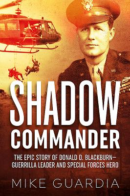 Shadow Commander: The Epic Story of Donald D. Blackburn: Guerrilla Leader & Special Forces Hero