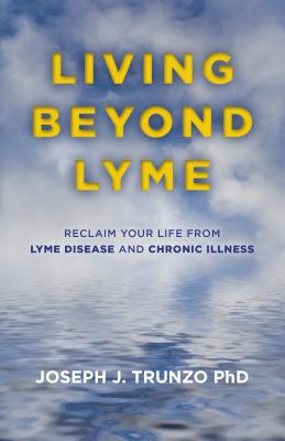 Living Beyond Lyme: Reclaim Your Life from Lyme Disease and Chronic Illness