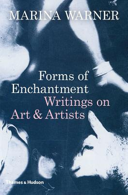 Forms of Enchantment: Writings on Art & Artists