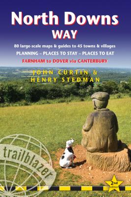 Trailblazer North Downs Way: Farnham to Dover via Canterbury: 84 Large-Scale Maps & Guides to 44 Towns and Villages; Planning, P