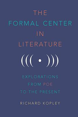The Formal Center in Literature: Explorations from Poe to the Present