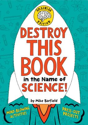Destroy This Book in the Name of Science!: Brainiac Edition