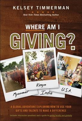 Where Am I Giving?: A Global Adventure Exploring How to Use Your Gifts and Talents to Make a Difference