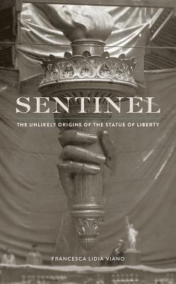 Sentinel: The Unlikely Origins of the Statue of Liberty