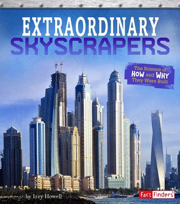 Extraordinary Skyscrapers: The Science of How and Why They Were Built