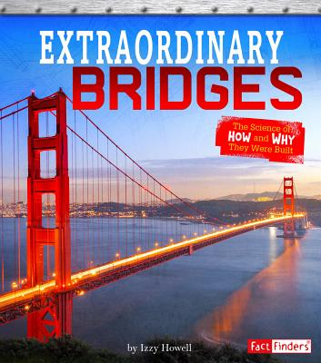 Extraordinary Bridges: The Science of How and Why They Were Built