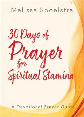 30 Days of Prayer for Spiritual Stamina: A Devotional Prayer Guide