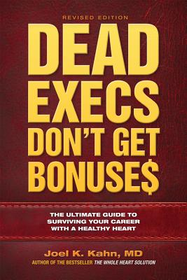 Dead Execs Don't Get Bonuses: The Ultimate Guide to Surviving Your Career With a Healthy Heart