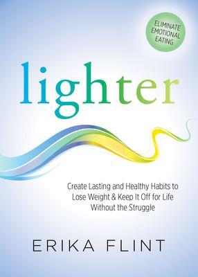 Lighter: Eliminate Emotional Eating: Create Lasting and Healthy Habits to Lose Weight & Keep It Off for Life Without the Struggl
