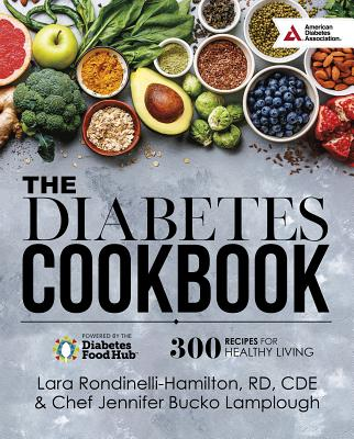The Diabetes Cookbook: 300 Recipes for Healthy Living Powered by the Diabetes Food Hub