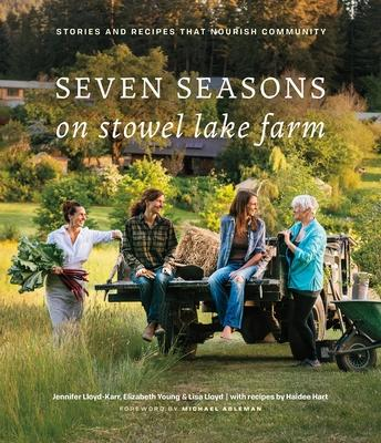 Seven Seasons on Stowel Lake Farm: Stories and Recipes That Nourish Community