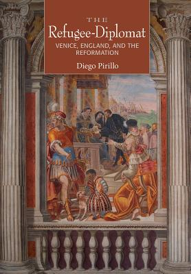 The Refugee-Diplomat: Venice, England, and the Reformation