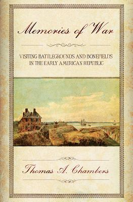Memories of War: Visiting Battlegrounds and Bonefields in the Early American Republic