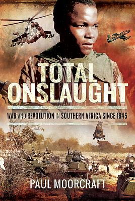 Total Onslaught: War and Revolution in Southern Africa Since 1945