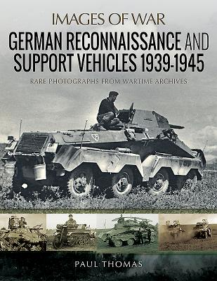 German Reconnaissance and Support Vehicles 1939–1945: Rare Photographs from Wartime Archives