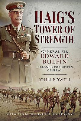 Haig's Tower of Strength: General Sir Edward Bulfin – Ireland's Forgotten General