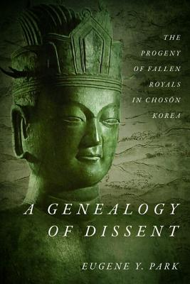 A Genealogy of Dissent: The Progeny of Fallen Royals in Choson Korea