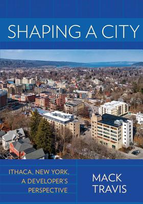 Shaping a City: Ithaca, New York, A Developer's Perspective
