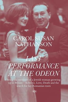 Last Performance at the Odeon: Being the Memoirs of a Jewish woman growing up in Britain-Kibbutz, Love, Death and the search for