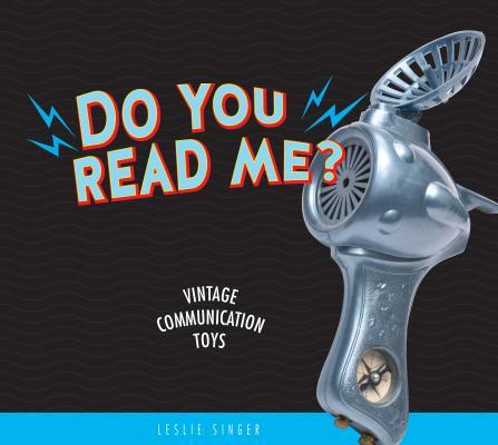 Do You Read Me?: Vintage Communication Toys