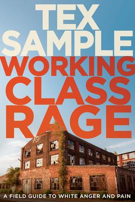 Working Class Rage: A Field Guide to White Anger and Pain