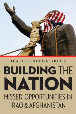 Building the Nation: Missed Opportunities in Iraq and Afghanistan