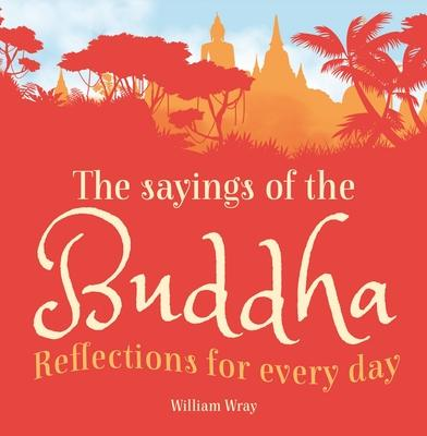 The Sayings of the Buddha: Reflections for Every Day
