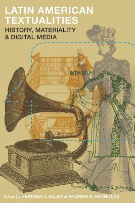 Latin American Textualities: History, Materiality, and Digital Media