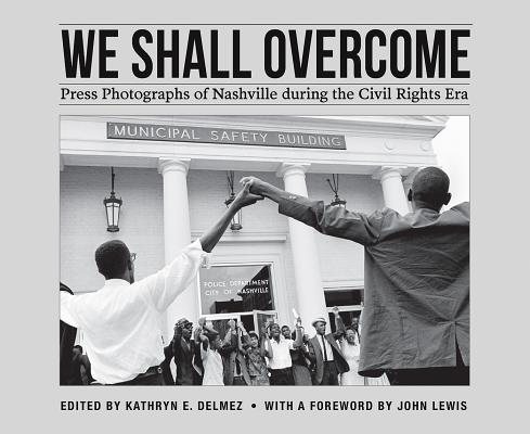 We Shall Overcome: Press Photographs of Nashville During the Civil Rights Era