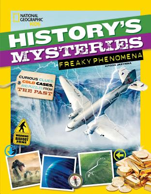 History's Mysteries Freaky Phenomena: Curious Clues, Cold Cases, and Puzzles from the Past