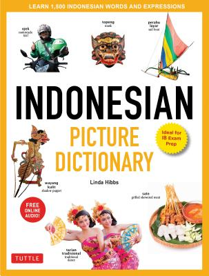 Indonesian Picture Dictionary: Learn 1,500 Indonesian Words and Expressions - Ideal for Ib Exam Prep; Includes Online Audio