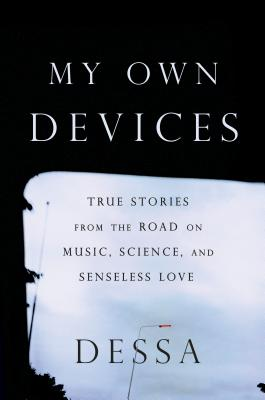 My Own Devices: True Stories from the Road on Music, Science, and Senseless Love