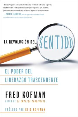 La revolución del sentido / The Meaning Revolution: El poder del liderazgo transcendente / The Power of Transcendent Leadership